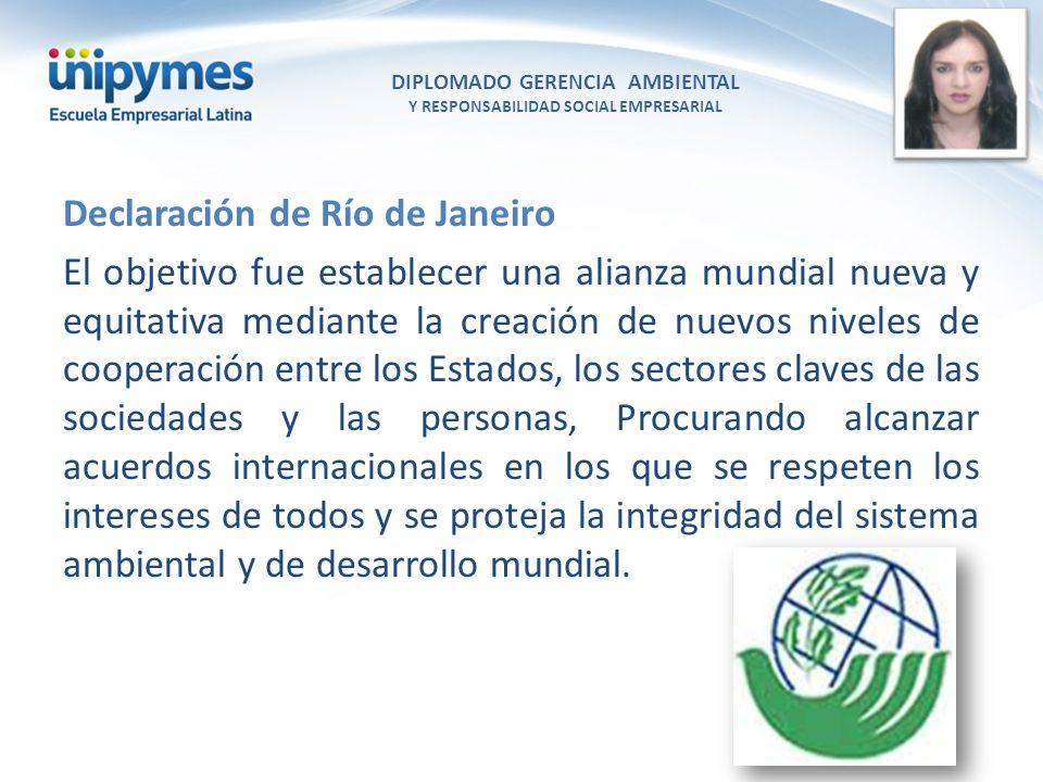 DIPLOMADO GERENCIA AMBIENTAL Y RESPONSABILIDAD SOCIAL EMPRESARIAL Conferencista foto Declaración de Río de Janeiro El objetivo fue establecer una alia