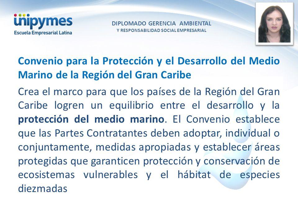 DIPLOMADO GERENCIA AMBIENTAL Y RESPONSABILIDAD SOCIAL EMPRESARIAL Conferencista foto Convenio para la Protección y el Desarrollo del Medio Marino de l