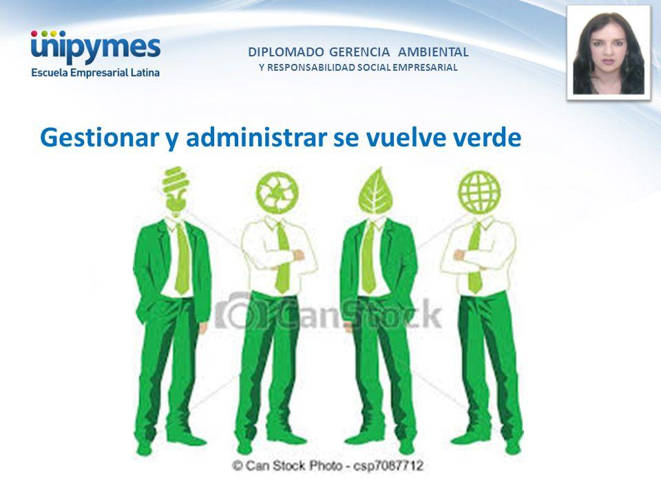 DIPLOMADO GERENCIA AMBIENTAL Y RESPONSABILIDAD SOCIAL EMPRESARIAL Conferencista foto Gestionar y administrar se vuelve verde