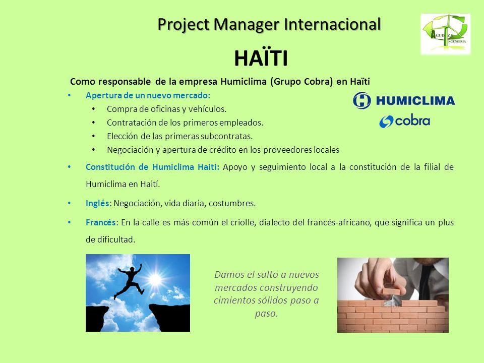 Project Manager Internacional HAÏTI Como responsable de la empresa Humiclima (Grupo Cobra) en Haïti Apertura de un nuevo mercado: Compra de oficinas y