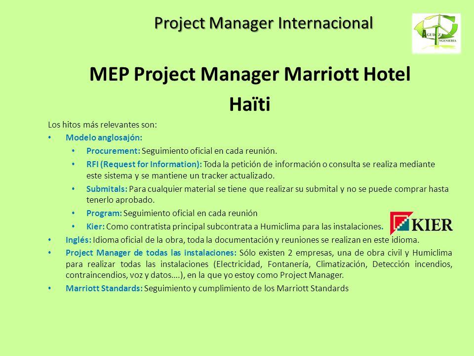 Project Manager Internacional MEP Project Manager Marriott Hotel Haïti Los hitos más relevantes son: Modelo anglosajón: Procurement: Seguimiento ofici