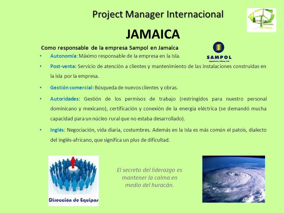 Project Manager Internacional JAMAICA Como responsable de la empresa Sampol en Jamaica Autonomía: Máximo responsable de la empresa en la Isla. Post-ve
