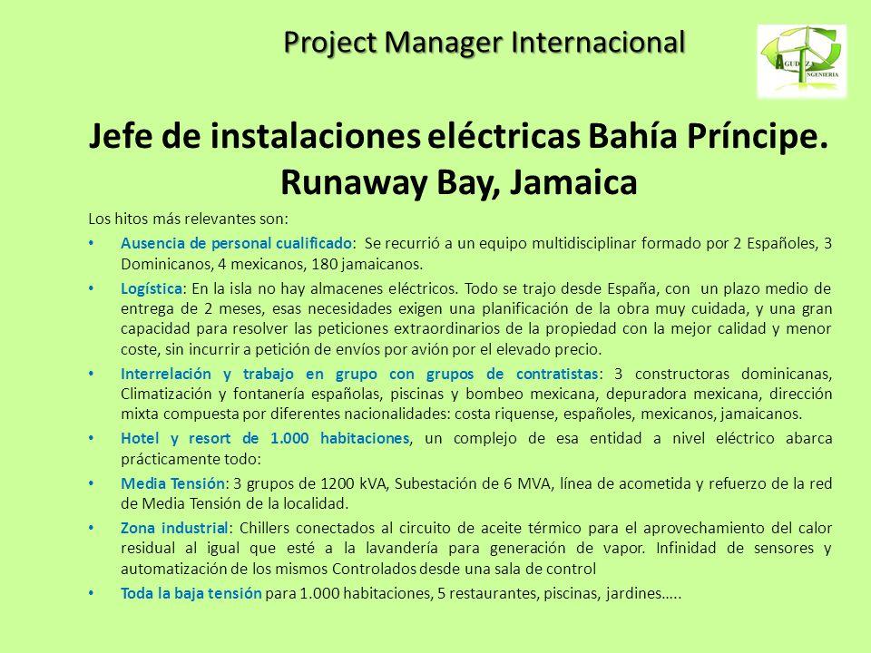 Project Manager Internacional Jefe de instalaciones eléctricas Bahía Príncipe. Runaway Bay, Jamaica Los hitos más relevantes son: Ausencia de personal