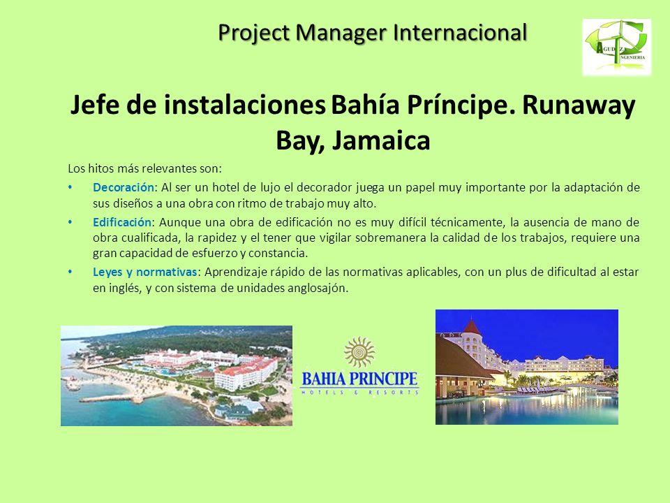 Project Manager Internacional Jefe de instalaciones Bahía Príncipe. Runaway Bay, Jamaica Los hitos más relevantes son: Decoración: Al ser un hotel de