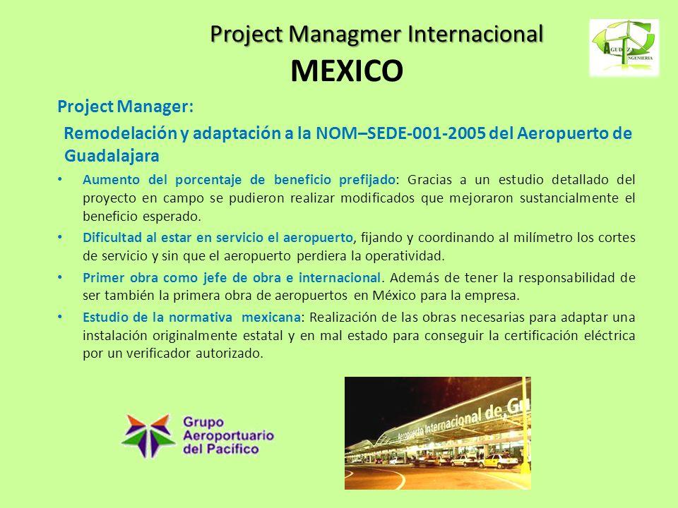 Project Managmer Internacional MEXICO Project Manager: Remodelación y adaptación a la NOM–SEDE-001-2005 del Aeropuerto de Guadalajara Aumento del porc