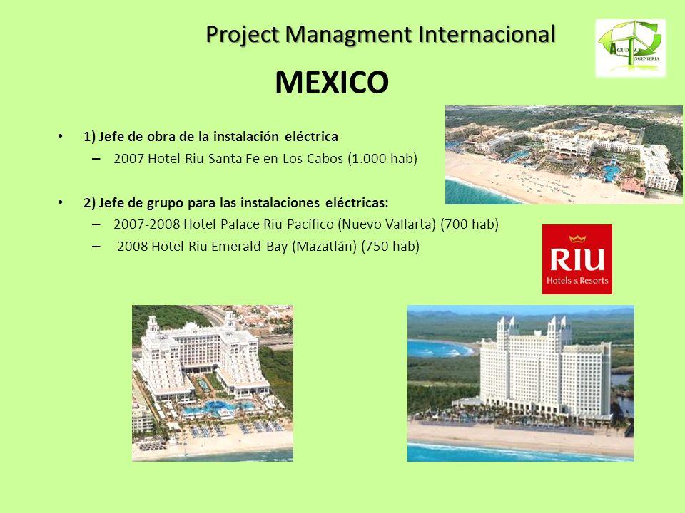 Project Managment Internacional MEXICO 1) Jefe de obra de la instalación eléctrica – 2007 Hotel Riu Santa Fe en Los Cabos (1.000 hab) 2) Jefe de grupo