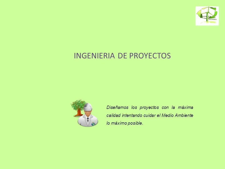 INGENIERIA DE PROYECTOS Diseñamos los proyectos con la máxima calidad intentando cuidar el Medio Ambiente lo máximo posible.