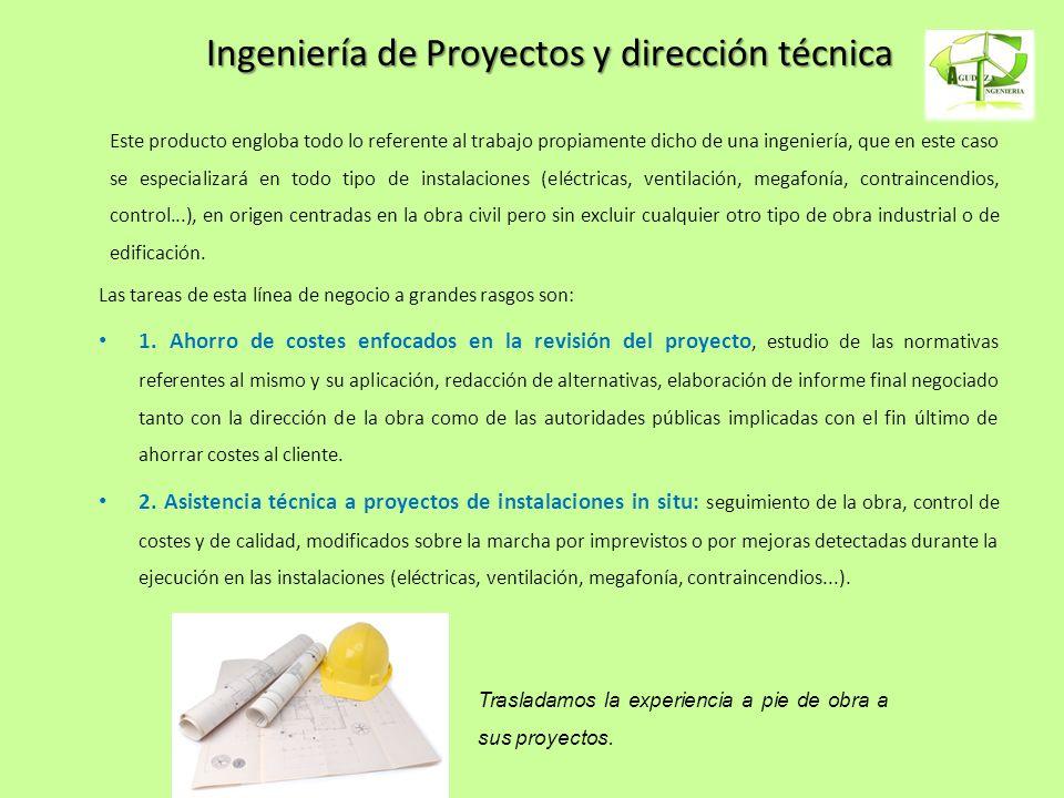 Ingeniería de Proyectos y dirección técnica Este producto engloba todo lo referente al trabajo propiamente dicho de una ingeniería, que en este caso s