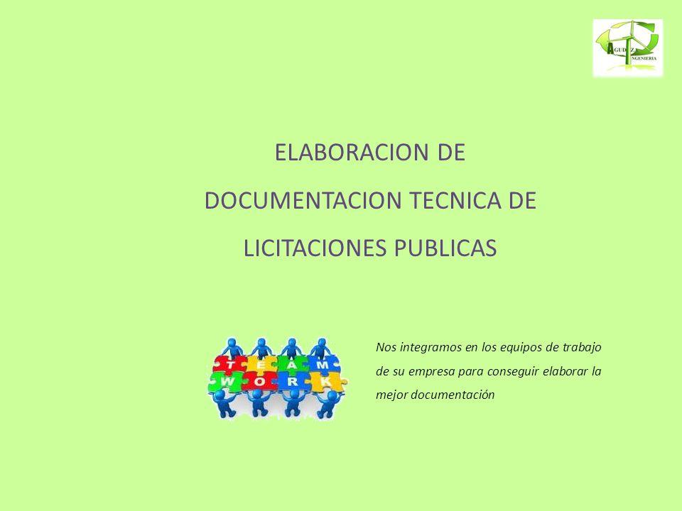 ELABORACION DE DOCUMENTACION TECNICA DE LICITACIONES PUBLICAS Nos integramos en los equipos de trabajo de su empresa para conseguir elaborar la mejor