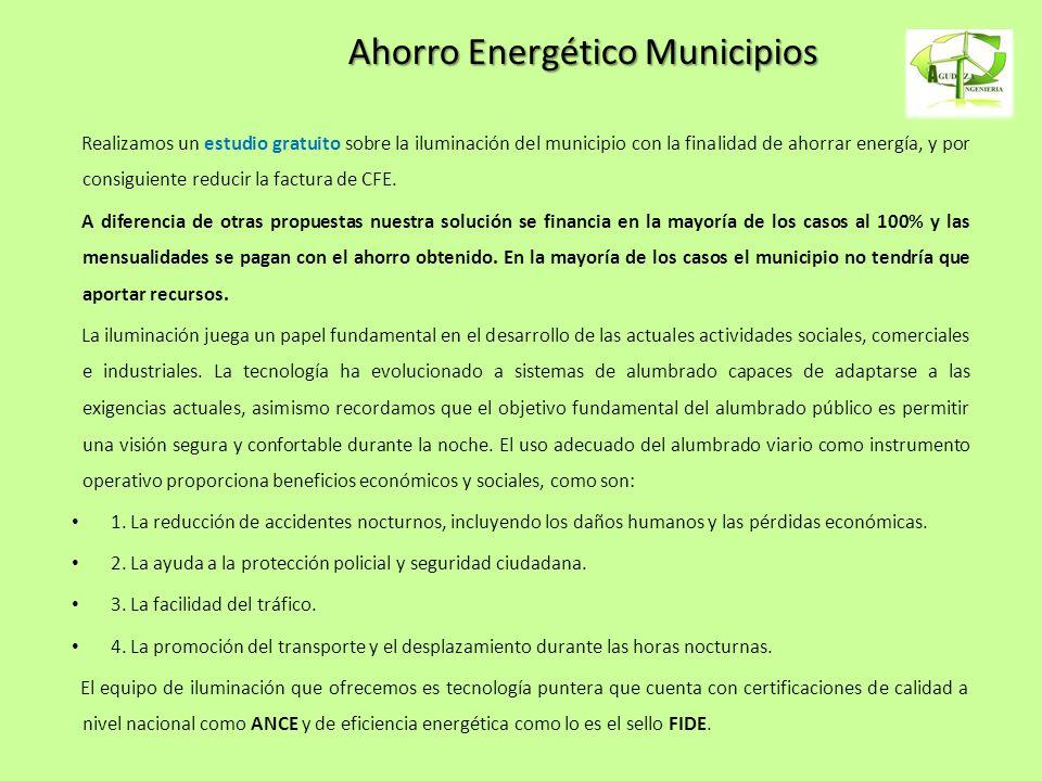 Ahorro Energético Municipios Realizamos un estudio gratuito sobre la iluminación del municipio con la finalidad de ahorrar energía, y por consiguiente