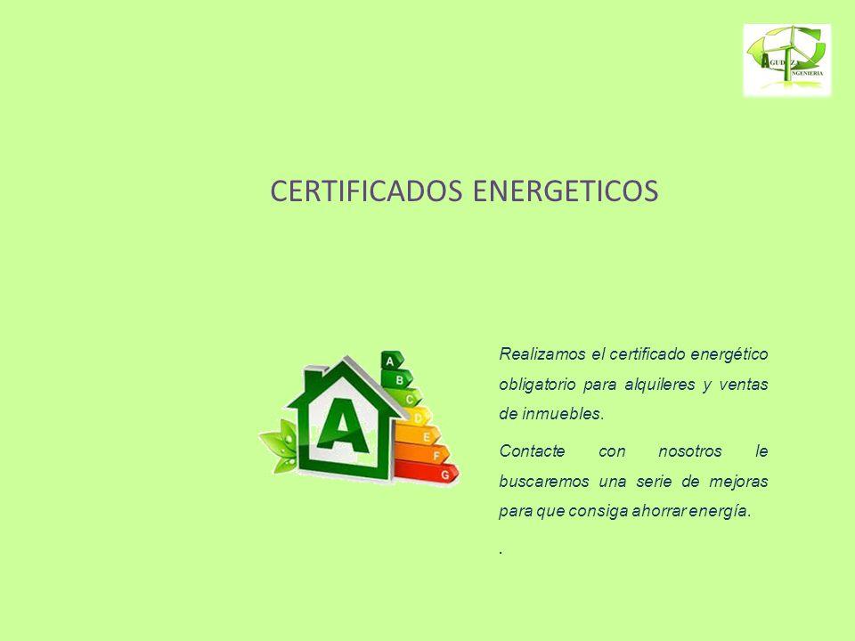 CERTIFICADOS ENERGETICOS Realizamos el certificado energético obligatorio para alquileres y ventas de inmuebles. Contacte con nosotros le buscaremos u