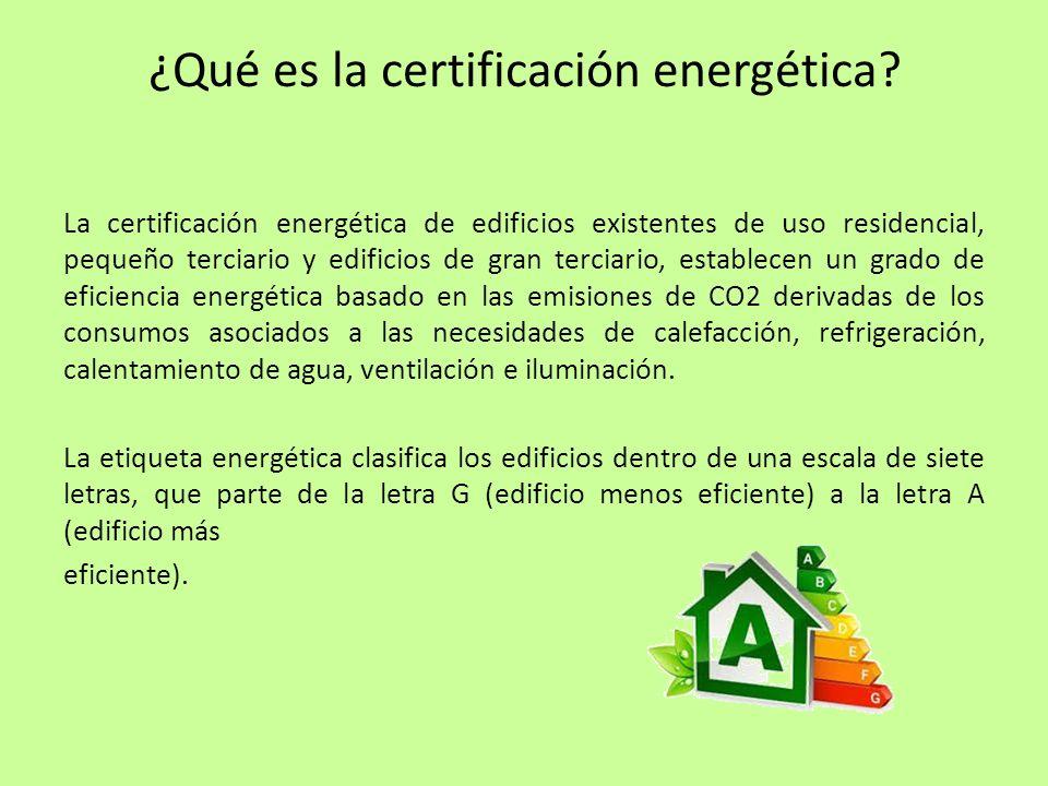¿Qué es la certificación energética? La certificación energética de edificios existentes de uso residencial, pequeño terciario y edificios de gran ter