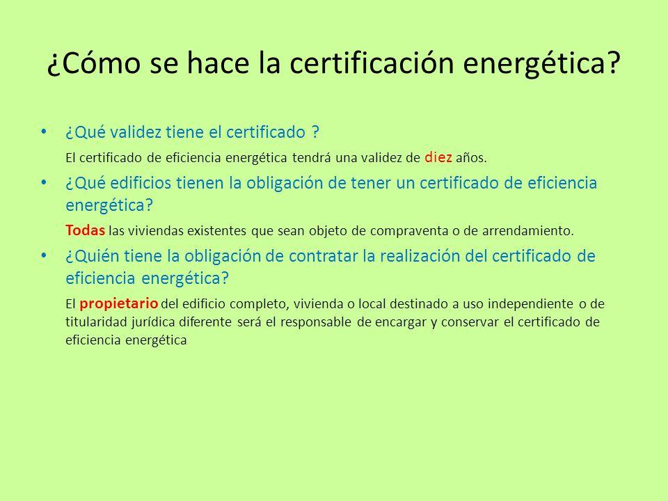 ¿Cómo se hace la certificación energética? ¿Qué validez tiene el certificado ? El certificado de eficiencia energética tendrá una validez de diez años