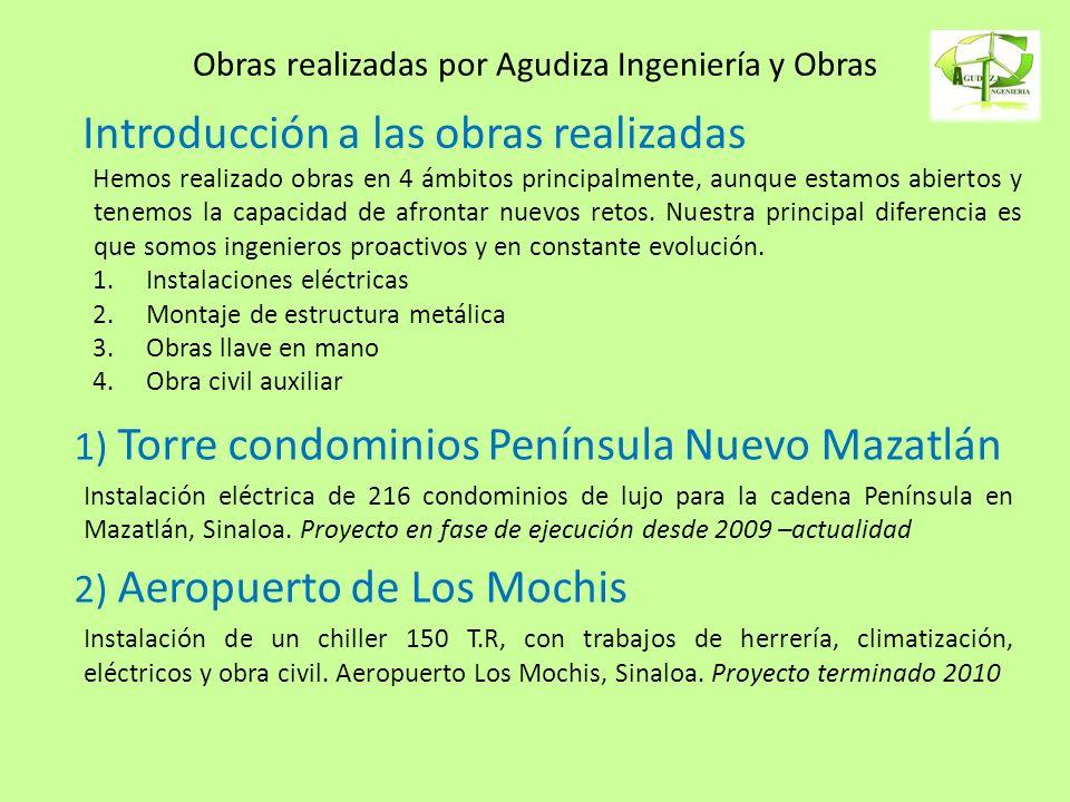Obras realizadas por Agudiza Ingeniería y Obras 1) Torre condominios Península Nuevo Mazatlán Instalación eléctrica de 216 condominios de lujo para la