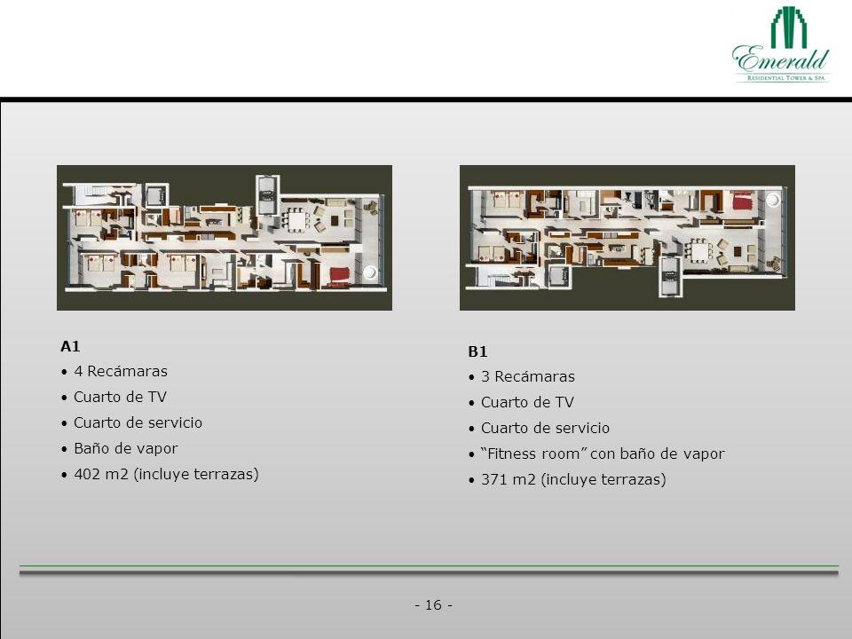 - 16 - A1 4 Recámaras Cuarto de TV Cuarto de servicio Baño de vapor 402 m2 (incluye terrazas) B1 3 Recámaras Cuarto de TV Cuarto de servicio Fitness room con baño de vapor 371 m2 (incluye terrazas)