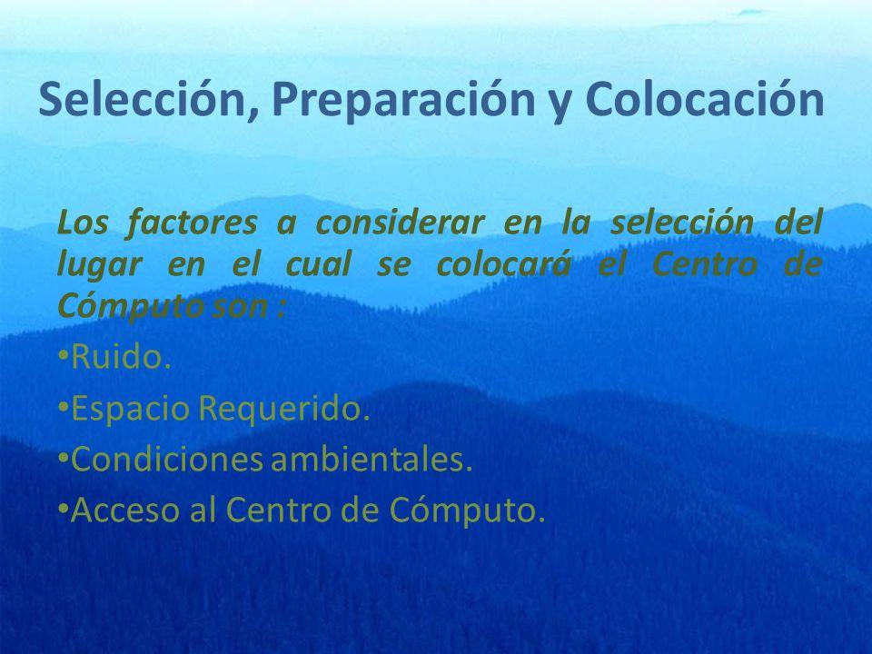 Selección, Preparación y Colocación Los factores a considerar en la selección del lugar en el cual se colocará el Centro de Cómputo son : Ruido.