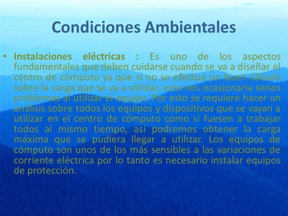 Condiciones Ambientales Instalaciones eléctricas : Es uno de los aspectos fundamentales que deben cuidarse cuando se va a diseñar el centro de cómputo ya que si no se efectua un buen cálculo sobre la carga que se va a utilizar, esto nos ocasionaria serios problemas al utilizar el equipo.