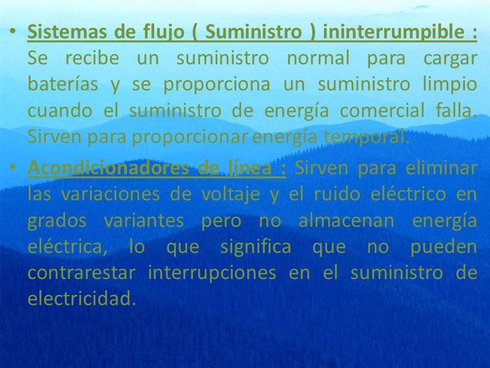 Sistemas de flujo ( Suministro ) ininterrumpible : Se recibe un suministro normal para cargar baterías y se proporciona un suministro limpio cuando el suministro de energía comercial falla.
