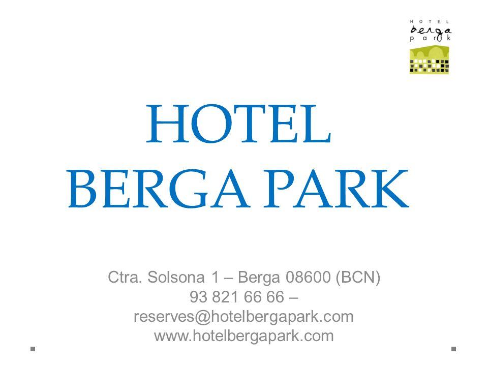 Ctra. Solsona 1 – Berga 08600 (BCN) 93 821 66 66 – reserves@hotelbergapark.com www.hotelbergapark.com HOTEL BERGA PARK