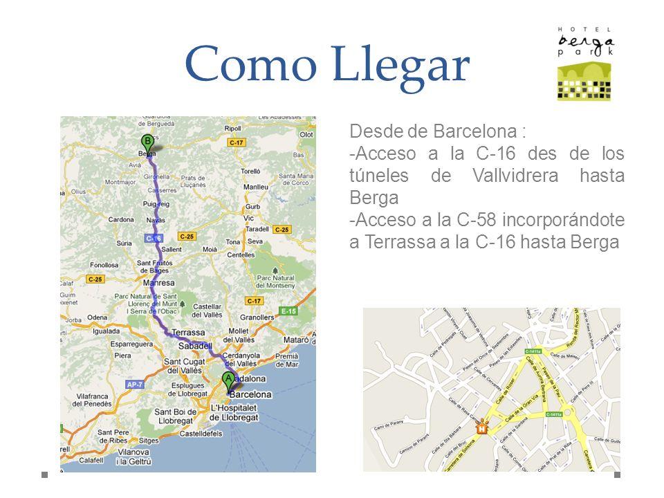 Como Llegar Desde de Barcelona : -Acceso a la C-16 des de los túneles de Vallvidrera hasta Berga -Acceso a la C-58 incorporándote a Terrassa a la C-16