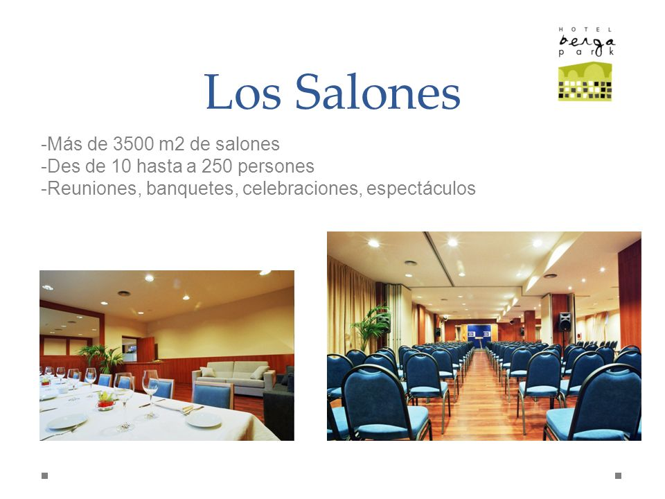 Los Salones -Más de 3500 m2 de salones -Des de 10 hasta a 250 persones -Reuniones, banquetes, celebraciones, espectáculos