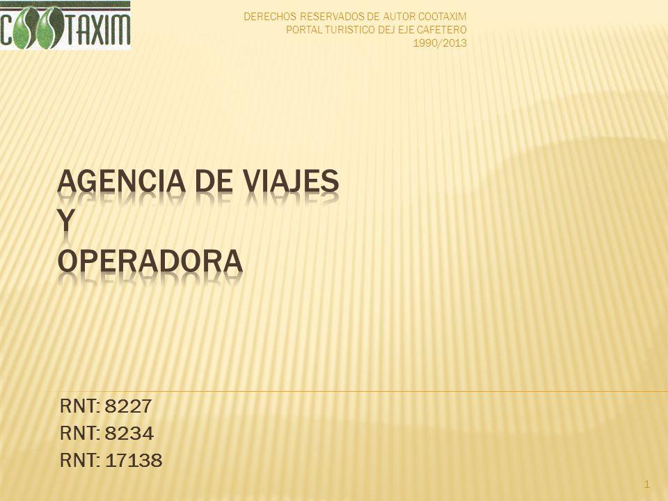 RNT: 8227 RNT: 8234 RNT: 17138 1 DERECHOS RESERVADOS DE AUTOR COOTAXIM PORTAL TURISTICO DEJ EJE CAFETERO 1990/2013