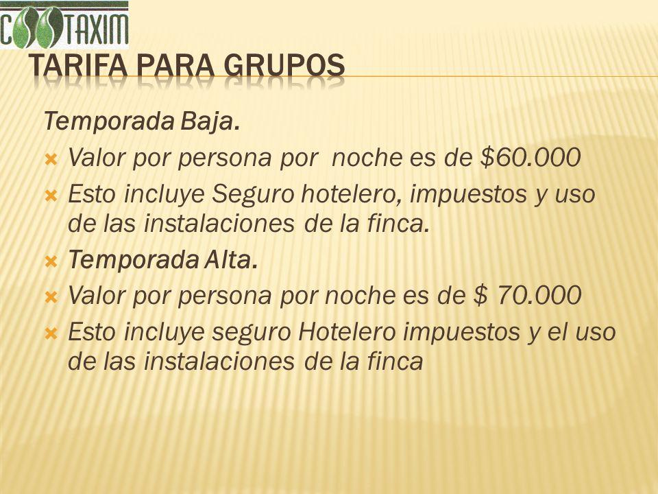 Temporada Baja. Valor por persona por noche es de $60.000 Esto incluye Seguro hotelero, impuestos y uso de las instalaciones de la finca. Temporada Al