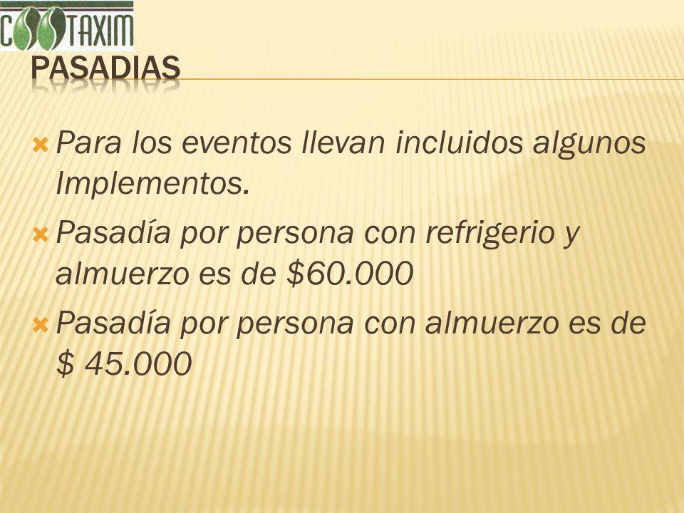 Para los eventos llevan incluidos algunos Implementos. Pasadía por persona con refrigerio y almuerzo es de $60.000 Pasadía por persona con almuerzo es