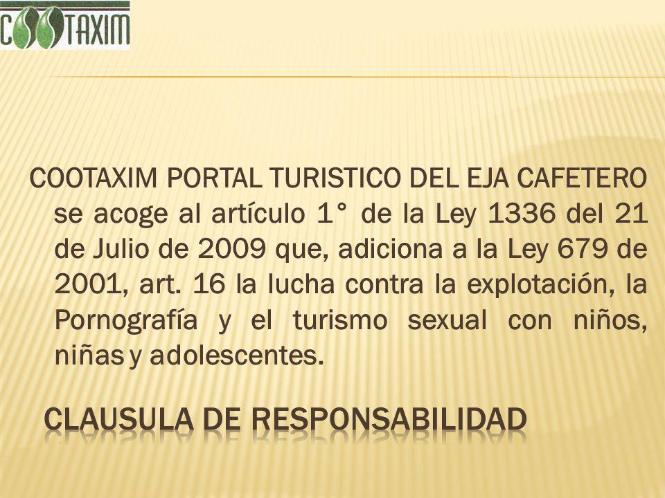 COOTAXIM PORTAL TURISTICO DEL EJA CAFETERO se acoge al artículo 1° de la Ley 1336 del 21 de Julio de 2009 que, adiciona a la Ley 679 de 2001, art. 16