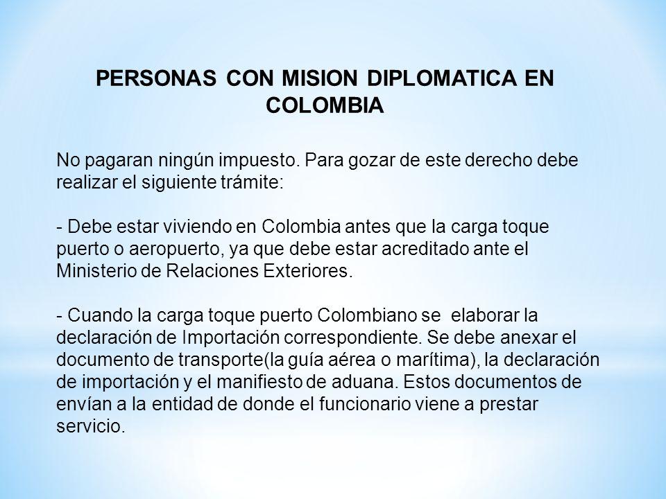 PERSONAS CON MISION DIPLOMATICA EN COLOMBIA No pagaran ningún impuesto. Para gozar de este derecho debe realizar el siguiente trámite: - Debe estar vi
