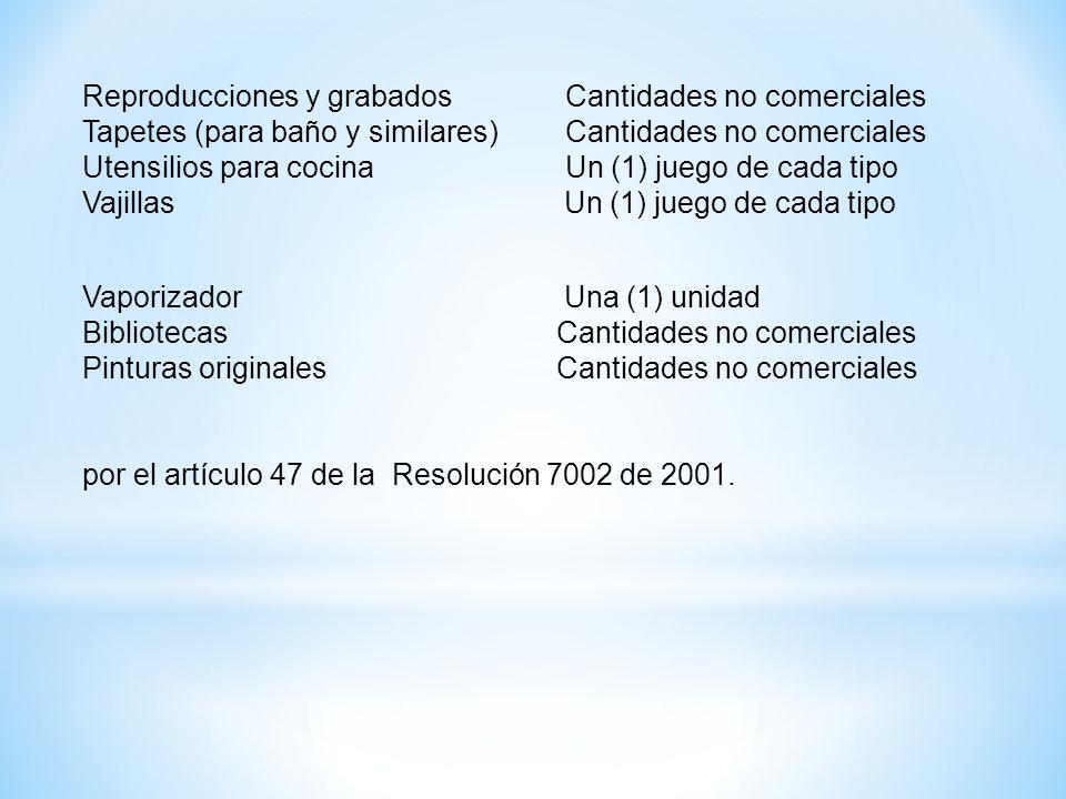 Reproducciones y grabados Cantidades no comerciales Tapetes (para baño y similares) Cantidades no comerciales Utensilios para cocina Un (1) juego de c