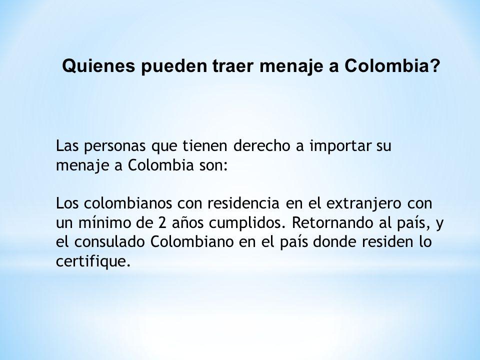 EXTRANJEROS QUE VIENEN A RADICARSE EN COLOMBIA Los extranjeros que vienen a radicarse en Colombia tienen derecho a traer su menaje, siempre y cuando las entidades Colombianas le hayan expedido una visa de residente o de negocios, mínimo por un año