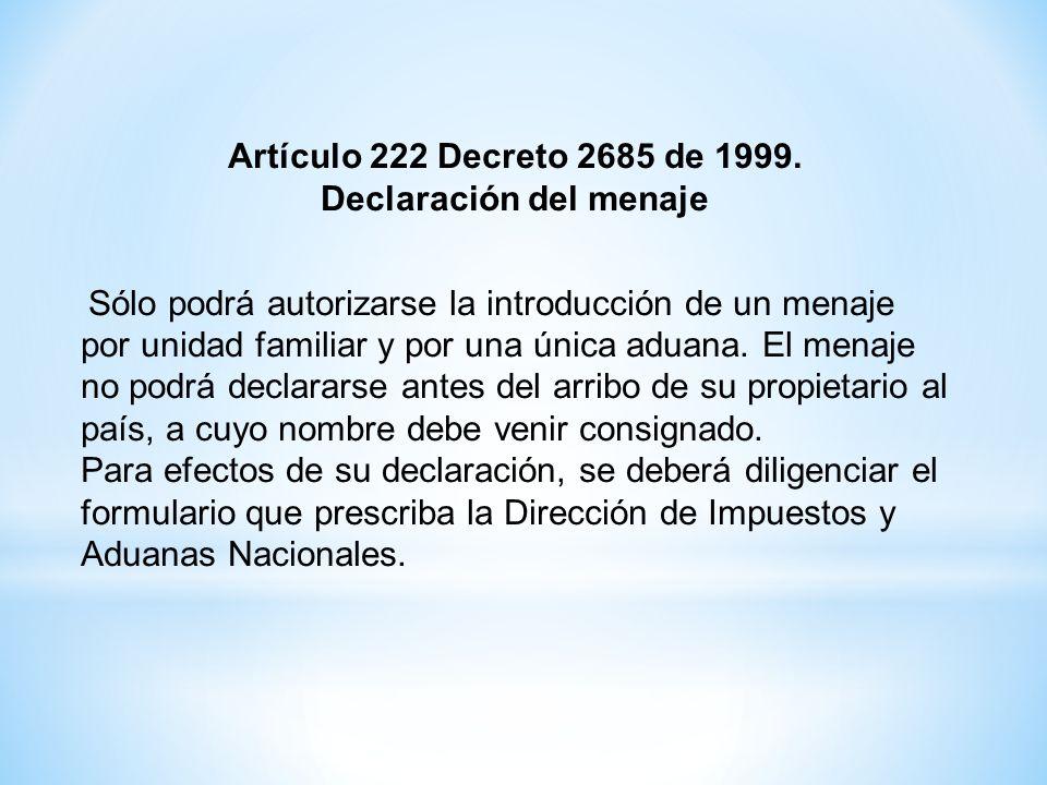 Artículo 222 Decreto 2685 de 1999. Declaración del menaje Sólo podrá autorizarse la introducción de un menaje por unidad familiar y por una única adua