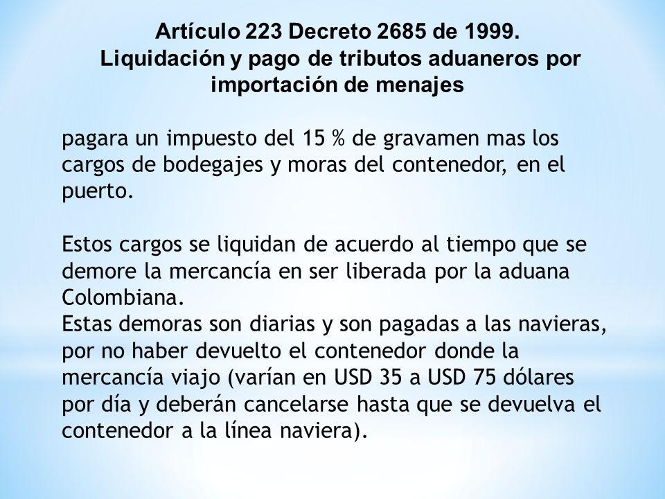 Artículo 223 Decreto 2685 de 1999. Liquidación y pago de tributos aduaneros por importación de menajes pagara un impuesto del 15 % de gravamen mas los