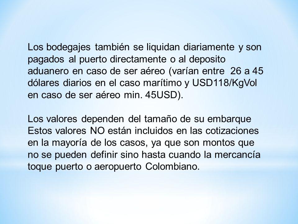 Los bodegajes también se liquidan diariamente y son pagados al puerto directamente o al deposito aduanero en caso de ser aéreo (varían entre 26 a 45 d