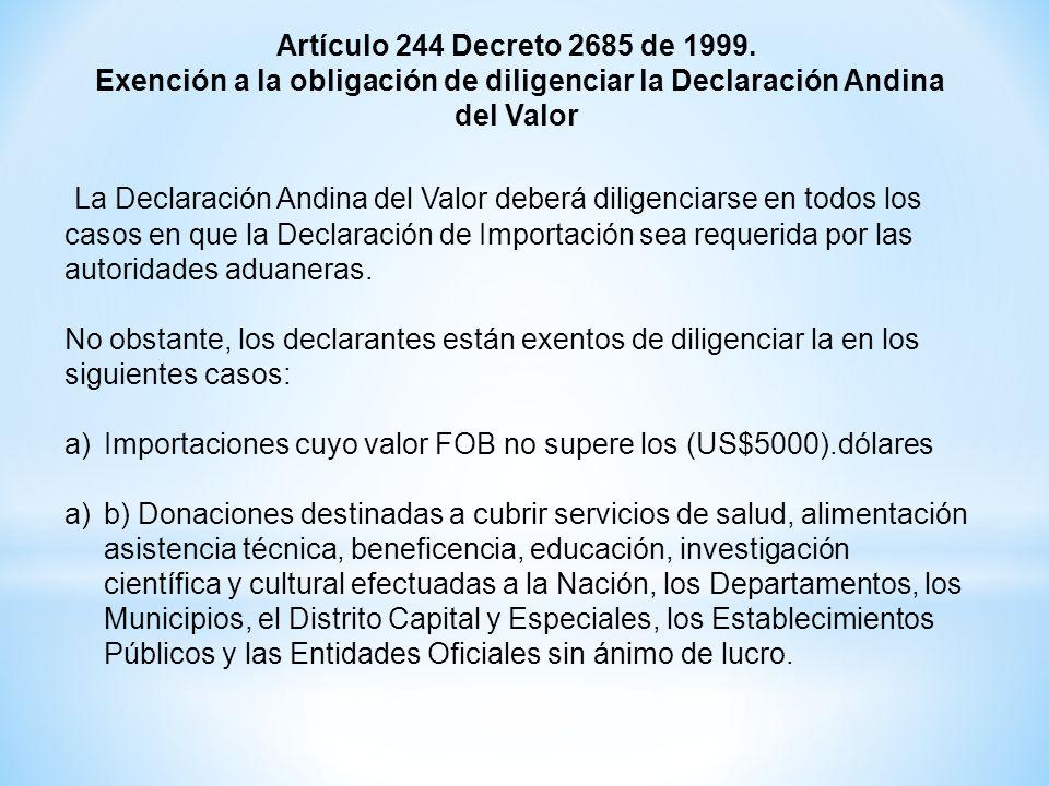 Artículo 244 Decreto 2685 de 1999. Exención a la obligación de diligenciar la Declaración Andina del Valor La Declaración Andina del Valor deberá dili