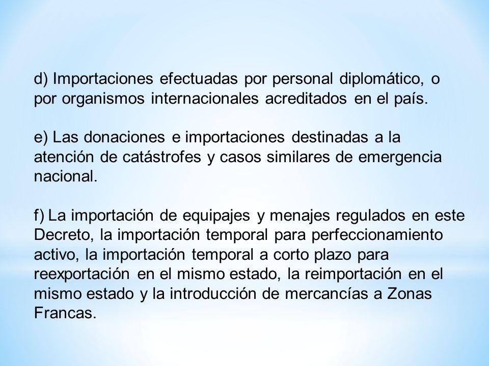 d) Importaciones efectuadas por personal diplomático, o por organismos internacionales acreditados en el país. e) Las donaciones e importaciones desti