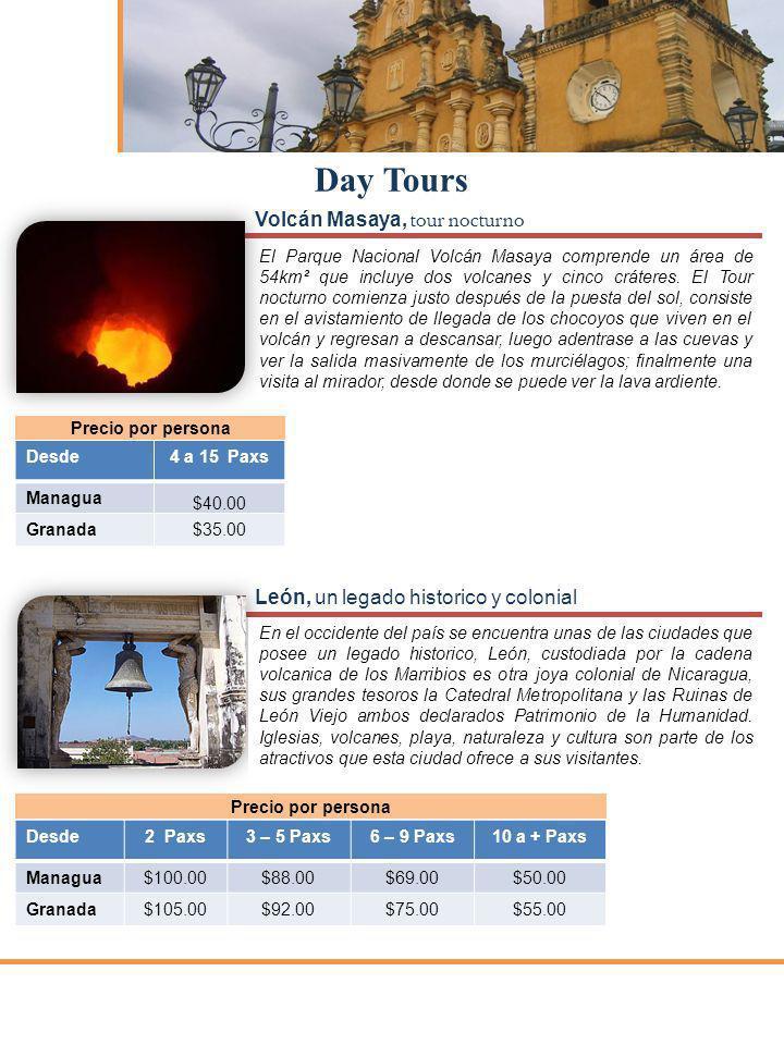 Desde2 Paxs3 – 5 Paxs6 – 9 Paxs10 a + Paxs Managua$100.00$88.00$69.00$50.00 Granada$105.00$92.00$75.00$55.00 Day Tours Desde4 a 15 Paxs Managua $40.00