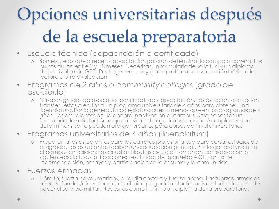 Opciones universitarias después de la escuela preparatoria Escuela técnica (capacitación o certificado) o Son escuelas que ofrecen capacitación para un determinado campo o carrera.