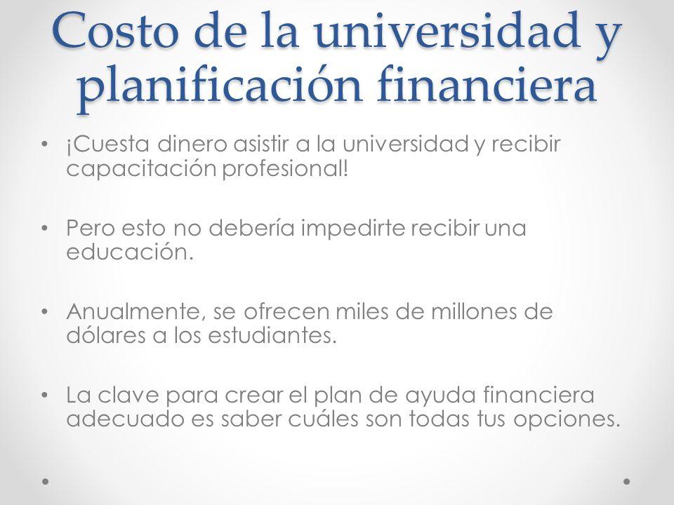 Costo de la universidad y planificación financiera ¡Cuesta dinero asistir a la universidad y recibir capacitación profesional.
