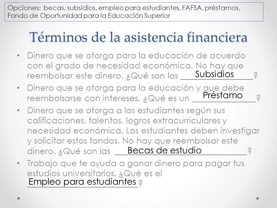 Términos de la asistencia financiera Dinero que se otorga para la educación de acuerdo con el grado de necesidad económica.