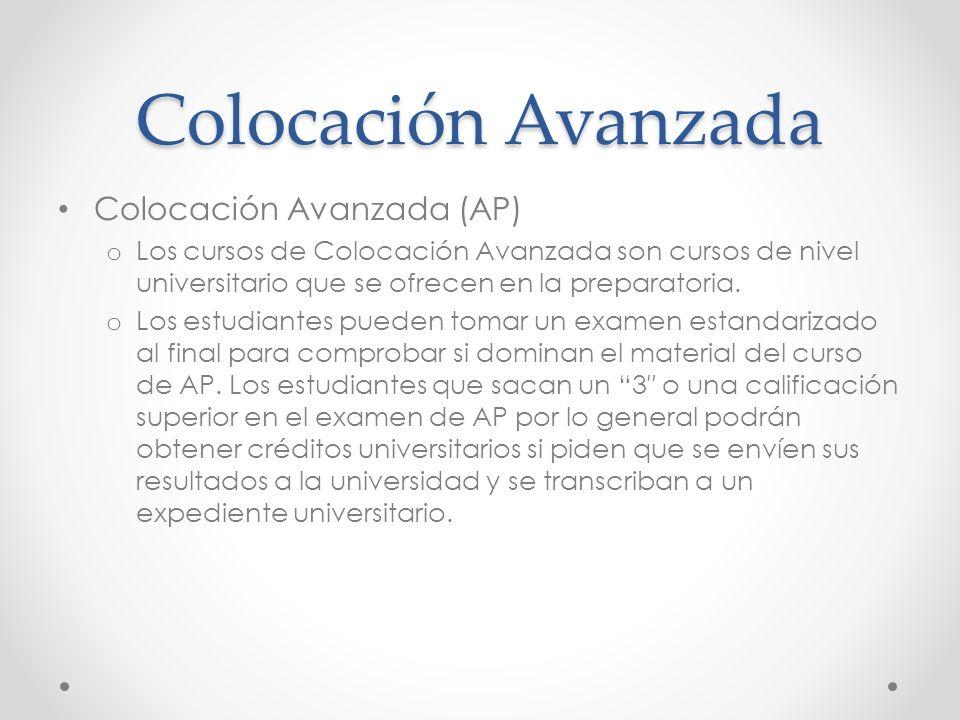 Colocación Avanzada Colocación Avanzada (AP) o Los cursos de Colocación Avanzada son cursos de nivel universitario que se ofrecen en la preparatoria.
