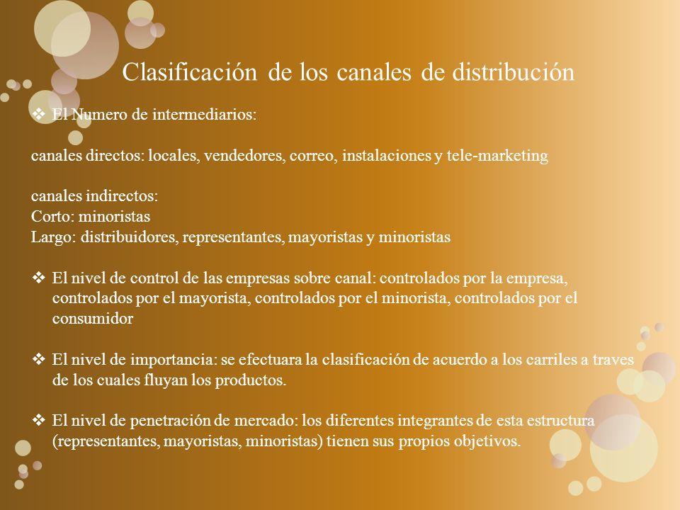 Clasificación de los canales de distribución El Numero de intermediarios: canales directos: locales, vendedores, correo, instalaciones y tele-marketin