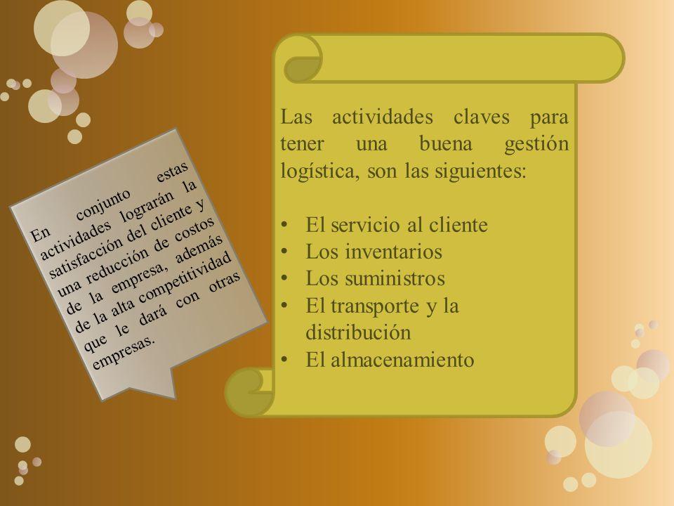 Las actividades claves para tener una buena gestión logística, son las siguientes: El servicio al cliente Los inventarios Los suministros El transport
