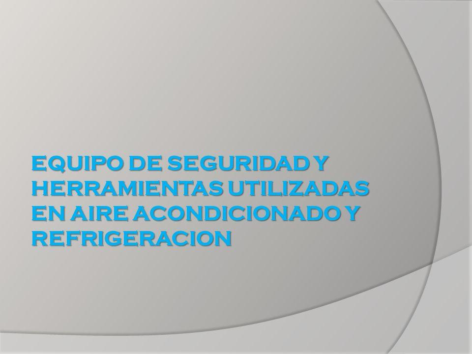 EQUIPO DE SEGURIDAD Y HERRAMIENTAS UTILIZADAS EN AIRE ACONDICIONADO Y REFRIGERACION