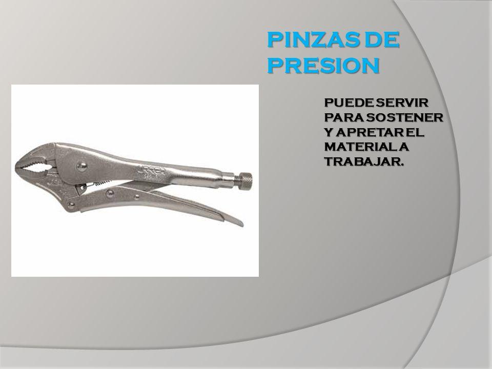 PINZAS DE PRESION PUEDE SERVIR PARA SOSTENER Y APRETAR EL MATERIAL A TRABAJAR.