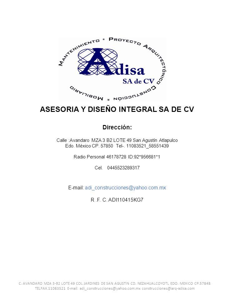 ASESORIA Y DISEÑO INTEGRAL SA DE CV Dirección: Calle :Avandaro MZA 3 B2 LOTE 49 San Agustín Atlapulco Edo. México CP. 57850 Tel-. 11083521_58551439 Ra