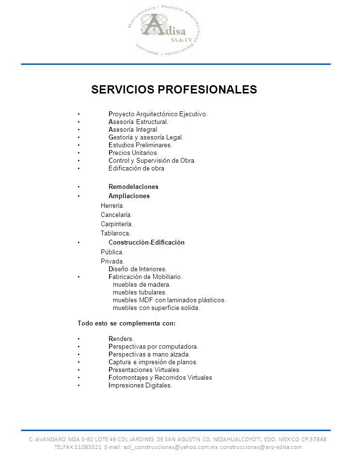 SERVICIOS PROFESIONALES Proyecto Arquitectónico Ejecutivo. Asesoría Estructural. Asesoría Integral. Gestoría y asesoría Legal. Estudios Preliminares.