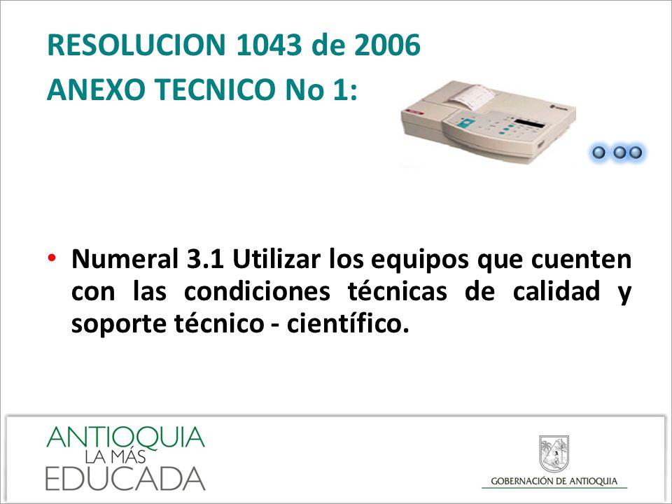 RESOLUCION 1043 de 2006 ANEXO TECNICO No 1: Numeral 3.1 Utilizar los equipos que cuenten con las condiciones técnicas de calidad y soporte técnico - c