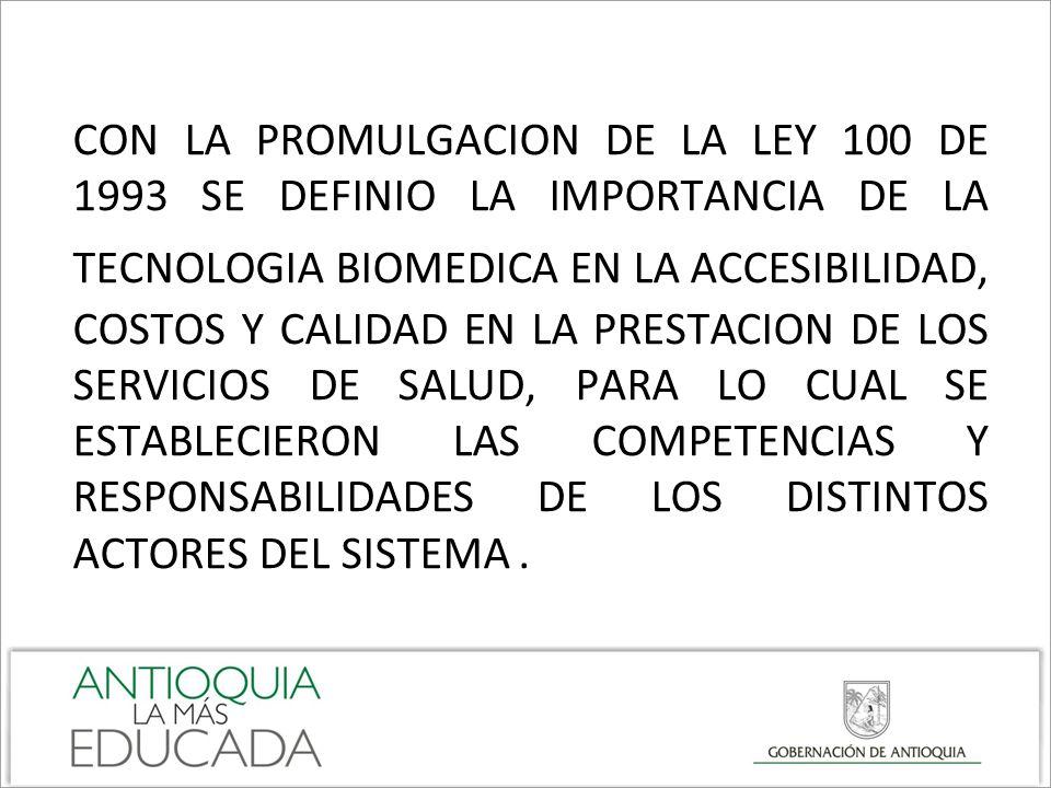 CON LA PROMULGACION DE LA LEY 100 DE 1993 SE DEFINIO LA IMPORTANCIA DE LA TECNOLOGIA BIOMEDICA EN LA ACCESIBILIDAD, COSTOS Y CALIDAD EN LA PRESTACION